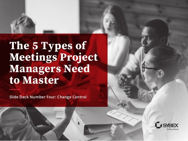 The 5 Types of Meetings Project Managers Need to Master Slide Deck Number Four: Change Control