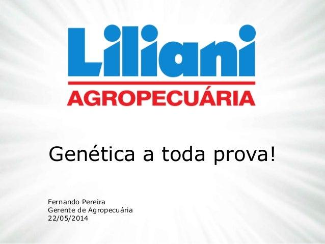 Genética a toda prova! Fernando Pereira Gerente de Agropecuária 22/05/2014