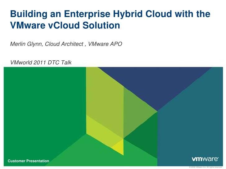 Building an Enterprise Hybrid Cloud with the VMware vCloud Solution<br />Merlin Glynn, Cloud Architect , VMware APO<br />V...