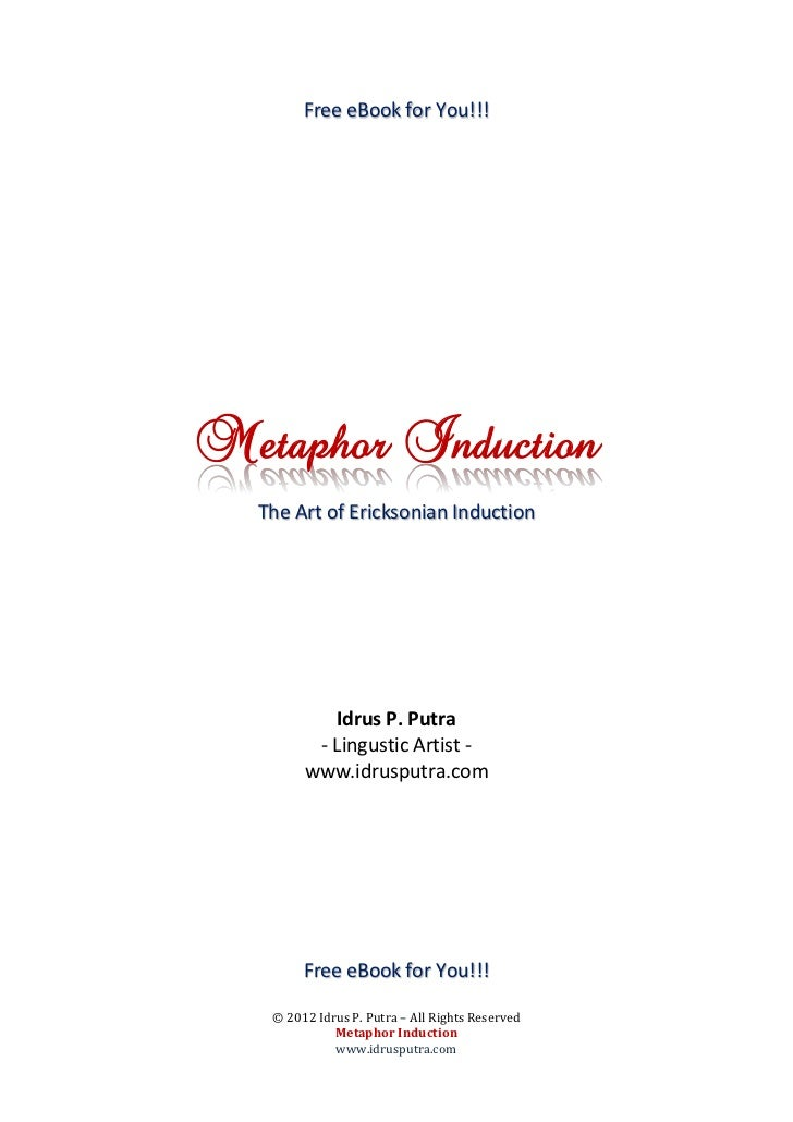 Free eBook for You!!!Metaphor Induction  The Art of Ericksonian Induction           Idrus P. Putra         - Lingustic Art...