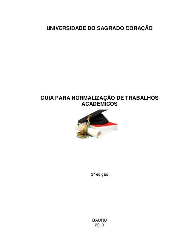 UNIVERSIDADE DO SAGRADO CORAÇÃO GUIA PARA NORMALIZAÇÃO DE TRABALHOS ACADÊMICOS 3ª edição BAURU 2013