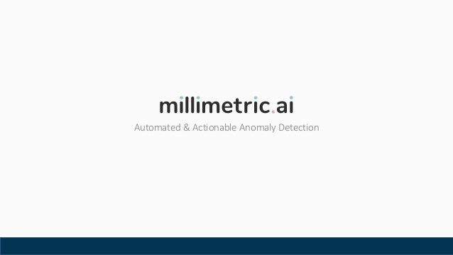 Automated & Actionable Anomaly Detection