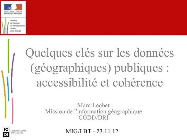 Quelques clés sur les données (géographiques) publiques :  accessibilité et cohérence                Marc Leobet   Mission...