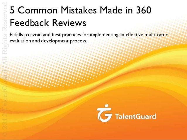 © 2012 TalentGuard/All Rights Reserved  5 Common Mistakes Made in 360 Feedback Reviews Pitfalls to avoid and best practice...