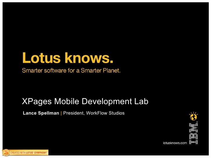 XPages Mobile Development Lab Lance Spellman   |   President, WorkFlow Studios