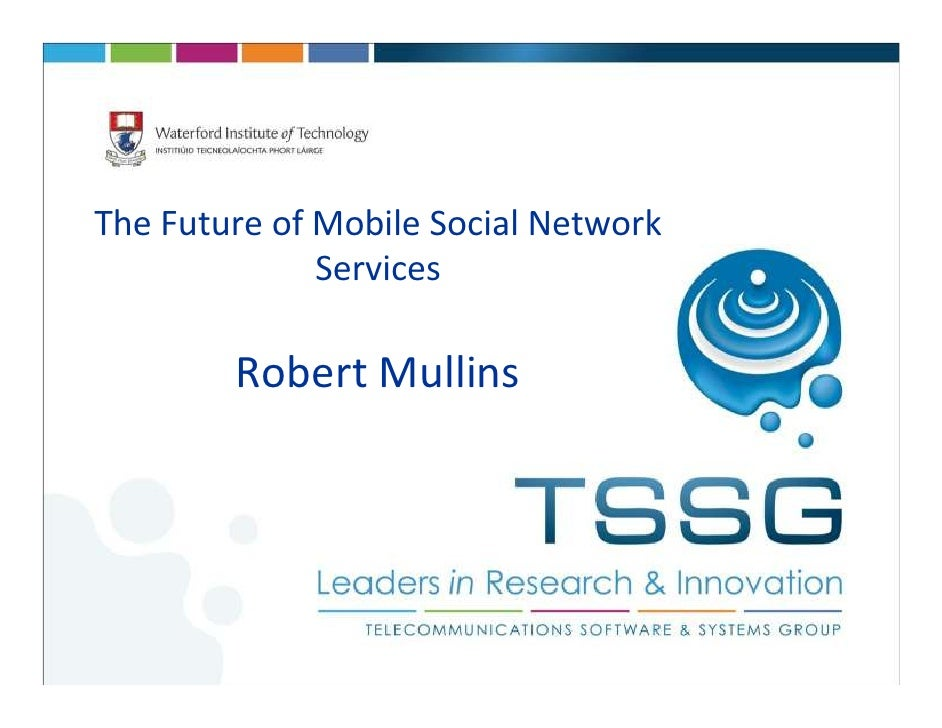 The Future of Mobile Social Network              Services        Robert Mullins