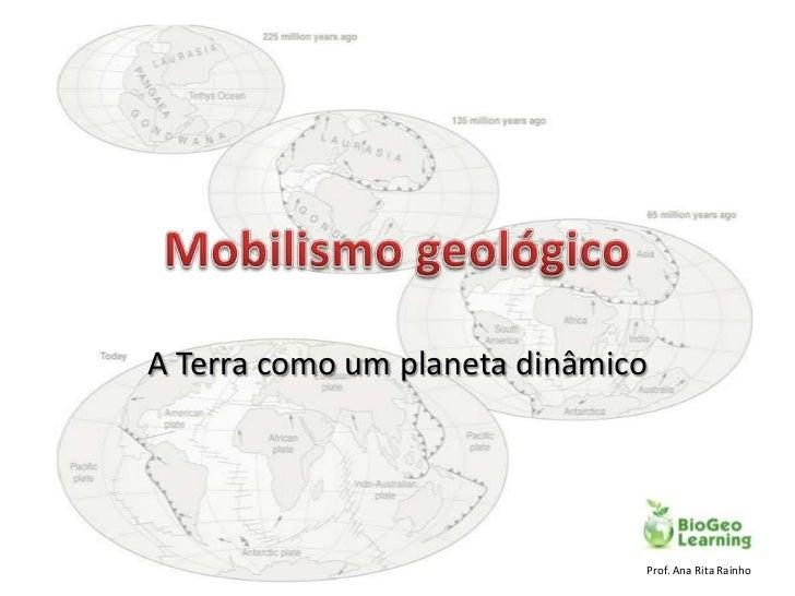 A Terra como um planeta dinâmico                               Prof. Ana Rita Rainho