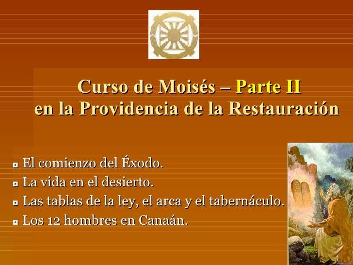 Curso de Moisés –  Parte II   en la Providencia de la Restauración ◘   El comienzo del Éxodo. ◘   La vida en el desierto. ...