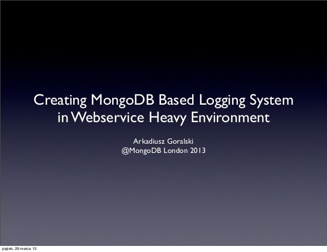 Creating MongoDB Based Logging System                    in Webservice Heavy Environment                               Ark...