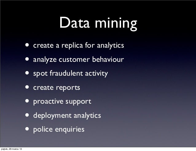 Data mining                      • create a replica for analytics                      • analyze customer behaviour       ...