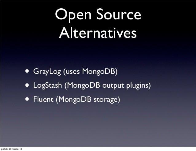 Open Source                              Alternatives                      • GrayLog (uses MongoDB)                      •...