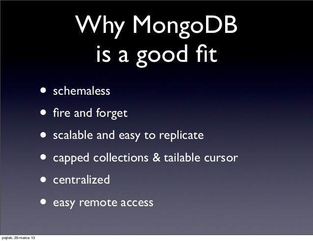 Why MongoDB                             is a good fit                      • schemaless                      • fire and forg...