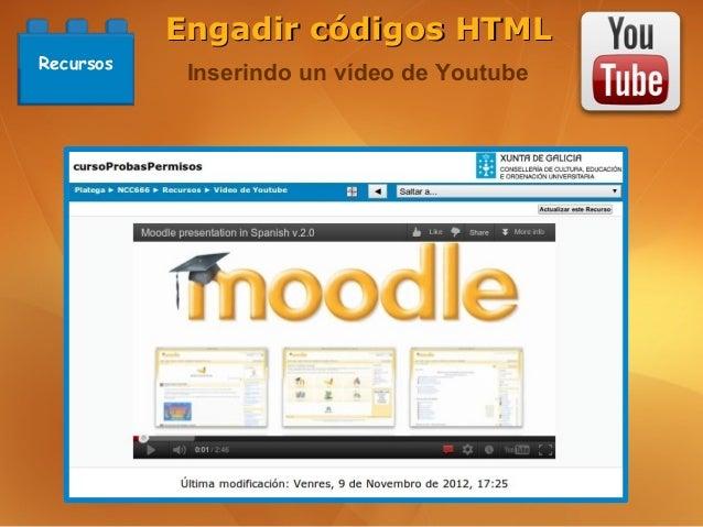 Engadir códigos HTMLRecursos            Inserindo un vídeo de Youtube