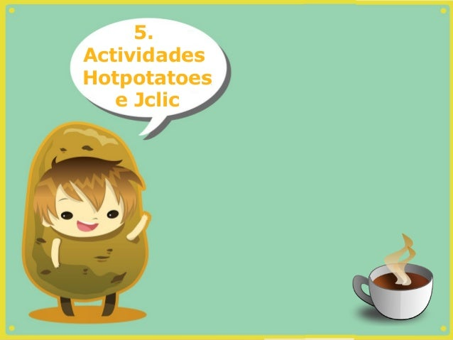 5.ActividadesHotpotatoes   e Jclic