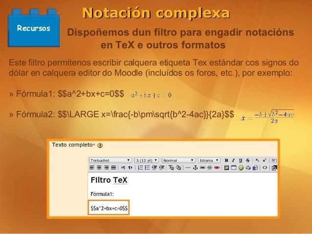 Notación complexa  Recursos               Dispoñemos dun filtro para engadir notacións                     en TeX e outros...