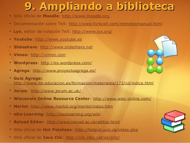 9. Ampliando a biblioteca➔    Sitio oficial de Moodle: http://www.moodle.org➔    Documentación sobre TeX: http://www.forko...
