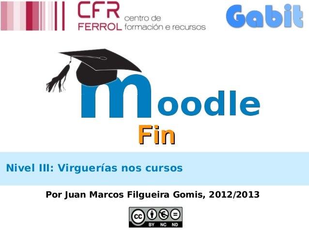 FinNivel III: Virguerías nos cursos       Por Juan Marcos Filgueira Gomis, 2012/2013