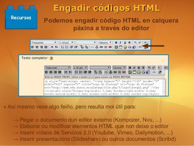 Engadir códigos HTML   Recursos                 Podemos engadir código HTML en calquera                        páxina a tr...