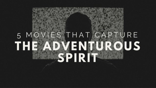 5 MOVIES THAT CAPTURE  THE ADVENTUROUS SPIRIT