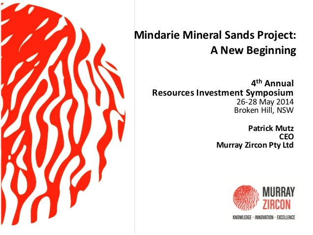 Mindarie Mineral Sands Project: A New Beginning 4th Annual Resources Investment Symposium 26-28 May 2014 Broken Hill, NSW ...