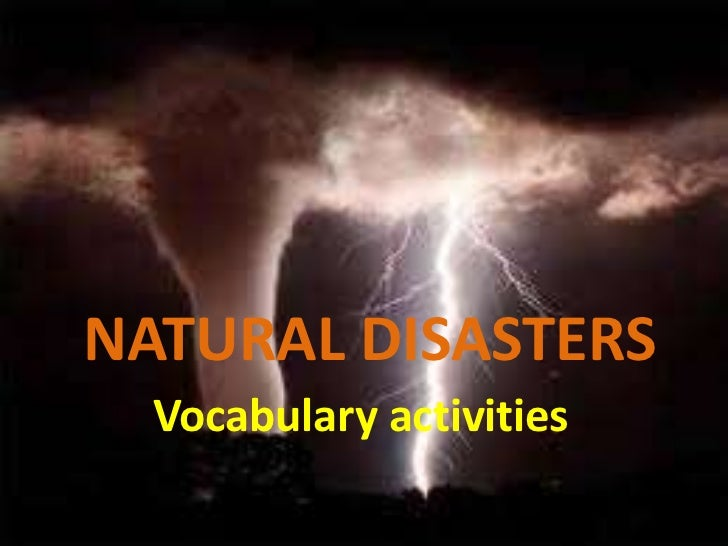 NATURAL DISASTERS<br />Vocabulary activities<br />