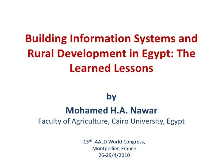 Building Information Systems and Rural Development in Egypt: The Learned Lessons<br />by<br />Mohamed H.A. NawarFaculty of...