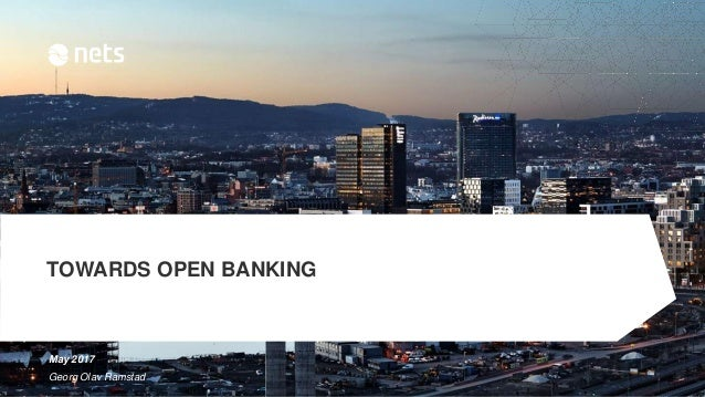 TOWARDS OPEN BANKING May 2017 Georg Olav Ramstad