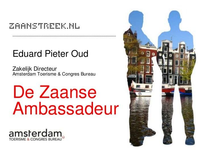 Eduard Pieter OudZakelijk DirecteurAmsterdam Toerisme & Congres BureauDe ZaanseAmbassadeur