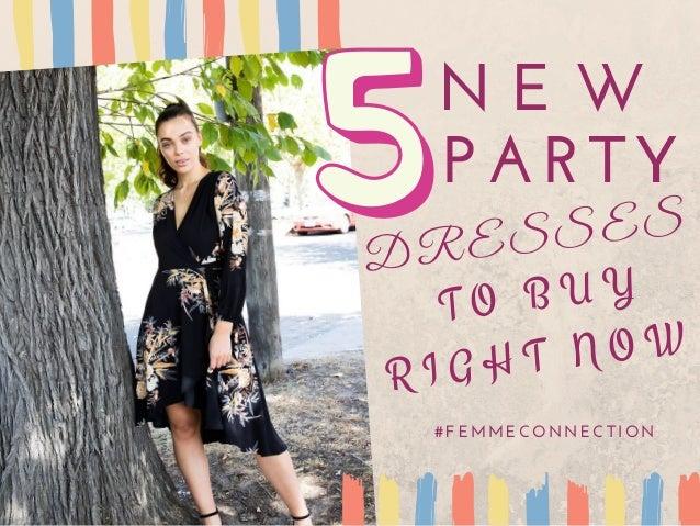 N E W PARTY DRESSES T O B U Y R I G H T N O W � #FEMMECONNECTION