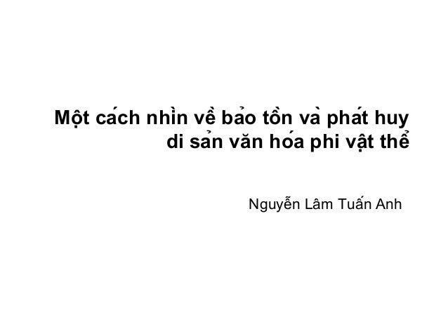 Một cách nhìn về bảo tồn và phát huy di sản văn hóa phi vật thể Nguyễn Lâm Tuấn Anh