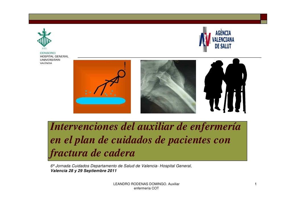 Intervenciones del auxiliar de enfermeríaen el plan de cuidados de pacientes confractura de cadera6ª Jornada Cuidados Depa...