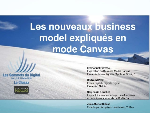 Les nouveaux business model expliqués en mode Canvas Emmanuel Fraysse Explication du Business Model Canvas Exemple des con...