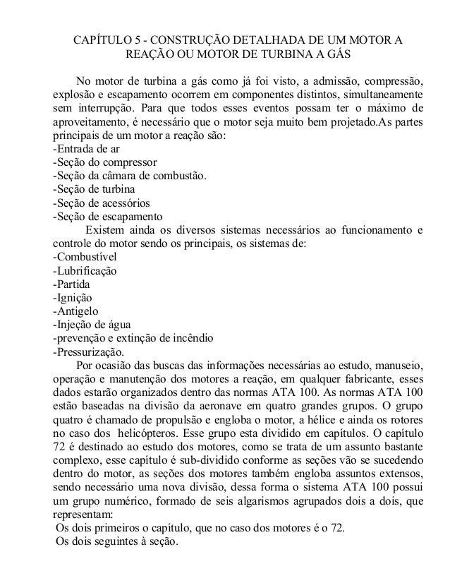 CAPÍTULO 5 - CONSTRUÇÃO DETALHADA DE UM MOTOR A REAÇÃO OU MOTOR DE TURBINA A GÁS No motor de turbina a gás como já foi vis...