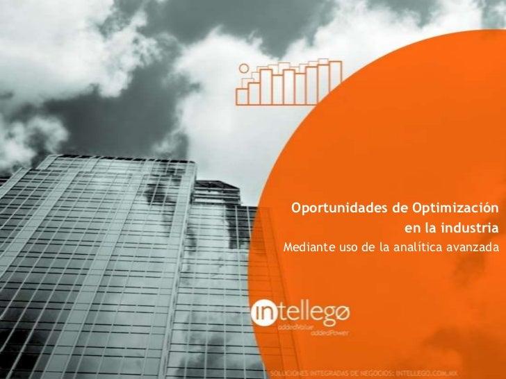 Oportunidades de Optimización                 en la industriaMediante uso de la analítica avanzada