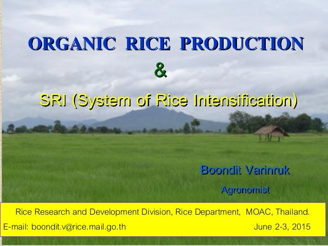 ORGANIC RICE PRODUCTION Boondit Varinruk Agronomist Rice Research and Development Division, Rice Department, MOAC, Thailan...