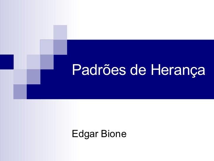 Padrões de Herança Edgar Bione