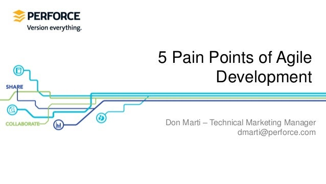 5 Pain Points of Agile        Development Don Marti – Technical Marketing Manager                    dmarti@perforce.com