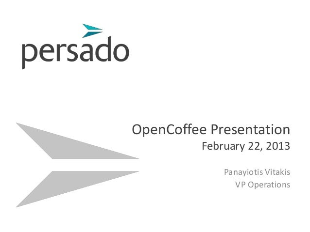 OpenCoffee Presentation          February 22, 2013              Panayiotis Vitakis                VP Operations
