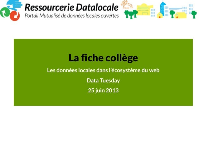 La fiche collègeLes données locales dans l'écosystème du webData Tuesday25 juin 2013