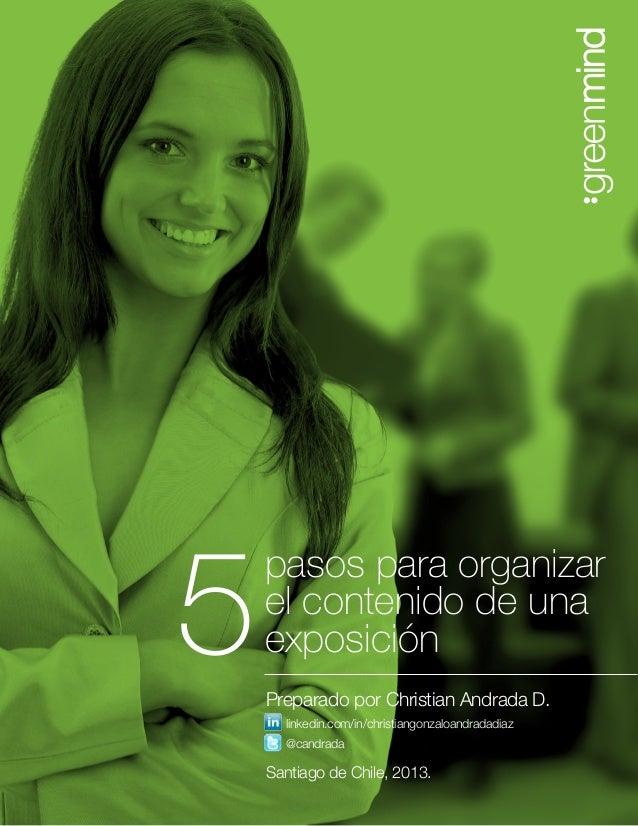 pasos para organizar el contenido de una exposición5Preparado por Christian Andrada D. Santiago de Chile, 2013. linkedin.c...
