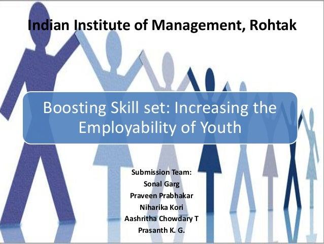 Boosting Skill set: Increasing the Employability of Youth Submission Team: Sonal Garg Praveen Prabhakar Niharika Kori Aash...
