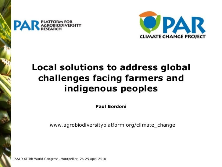 Local solutions to address global challenges facing farmers and indigenous peoples Paul Bordoni IAALD XIIIth World Congres...