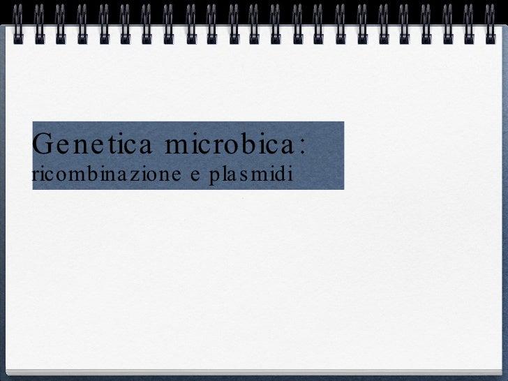 Genetica microbica: ricombinazione e plasmidi