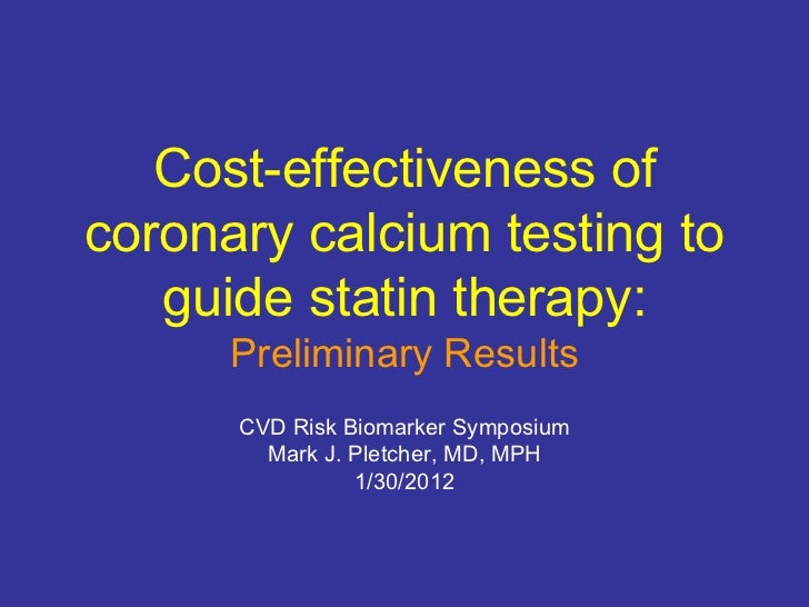 Cost-effectiveness of coronary calcium testing to guide statin therapy: Preliminary Results CVD Risk Biomarker Symposium M...
