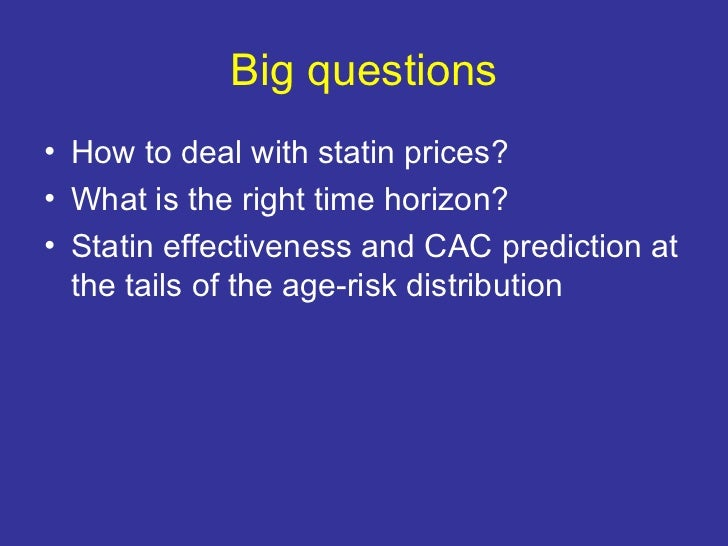 Big questions <ul><li>How to deal with statin prices? </li></ul><ul><li>What is the right time horizon? </li></ul><ul><li>...