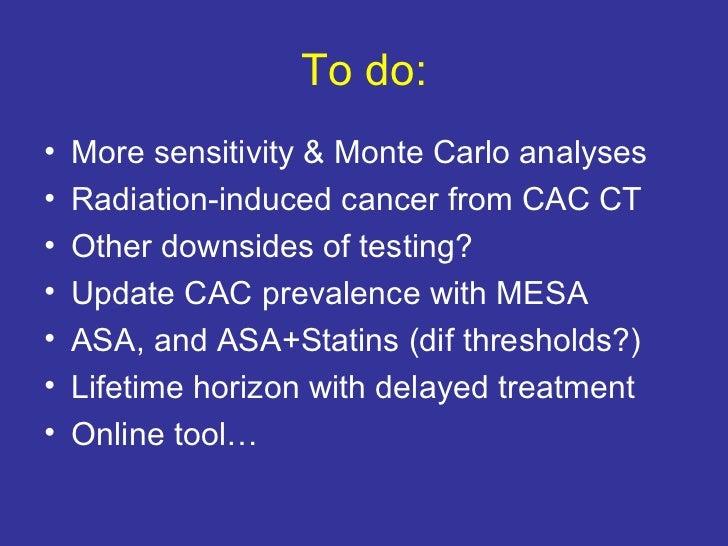 To do: <ul><li>More sensitivity & Monte Carlo analyses </li></ul><ul><li>Radiation-induced cancer from CAC CT </li></ul><u...