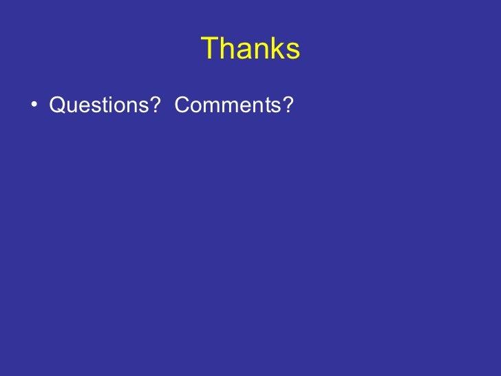 Thanks <ul><li>Questions?  Comments? </li></ul>