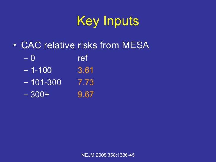 Key Inputs <ul><li>CAC relative risks from MESA </li></ul><ul><ul><li>0 ref </li></ul></ul><ul><ul><li>1-100 3.61 </li></u...