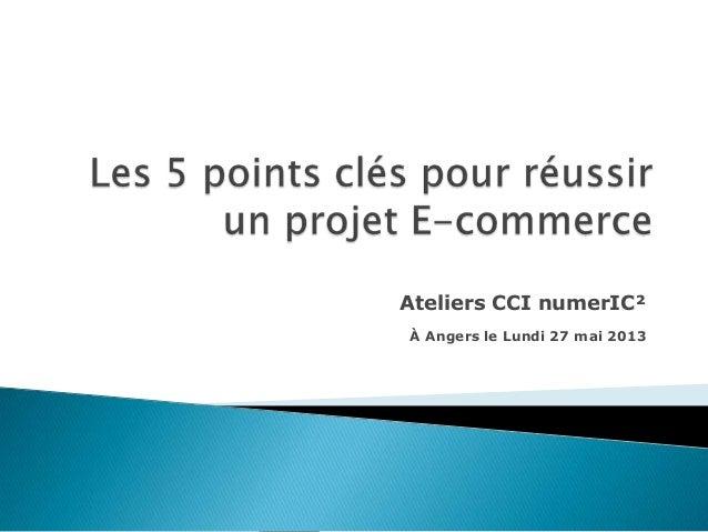 Ateliers CCI numerIC² À Angers le Lundi 27 mai 2013