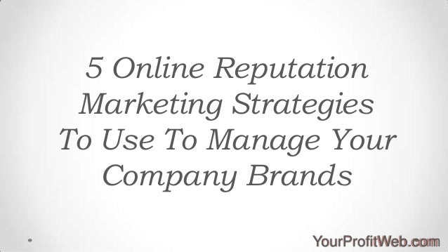 5 Online Reputation Marketing Strategies To Use To Manage Your Company Brands YourProfitWeb.com